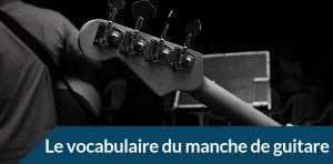 le vocabulaire du manche de guitare