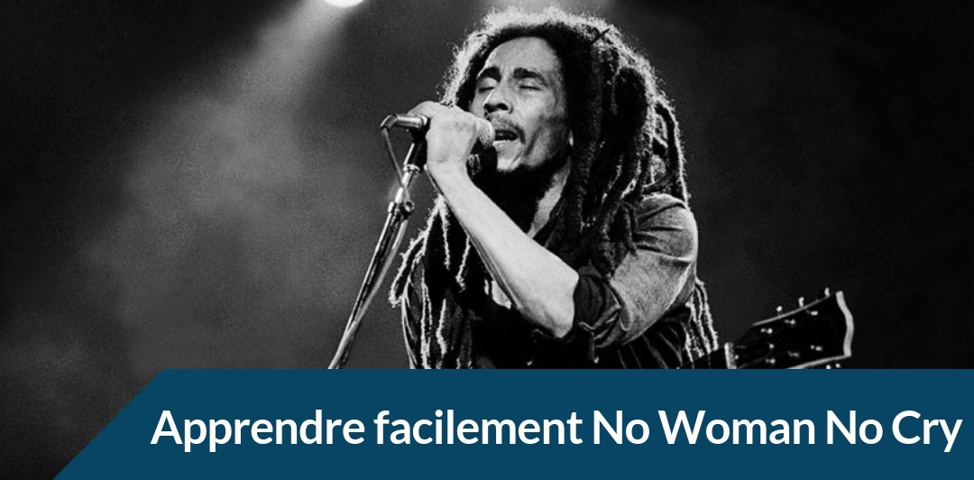 Apprendre facilement no woman no cry de bob marley